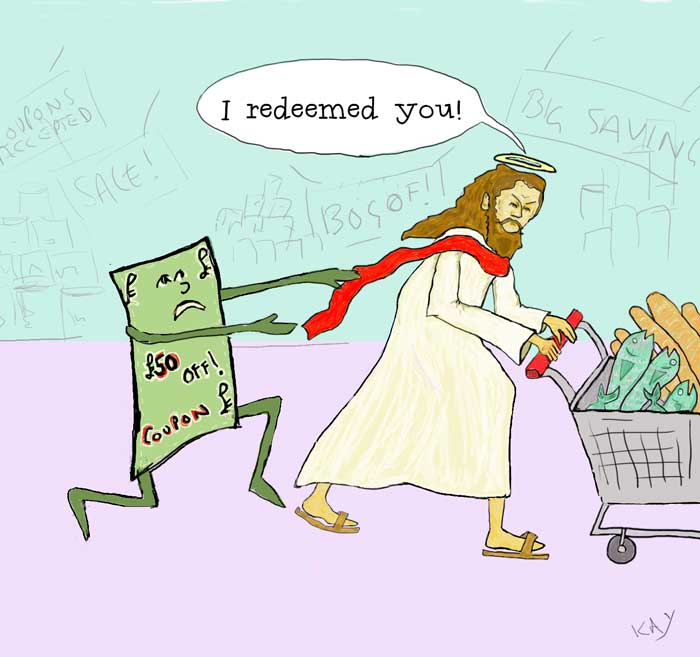 """cartoon of Jesus in the supermarket - a lifesize money off coupon is pleading with him to say but Jesus says, """"I redeemed you"""""""